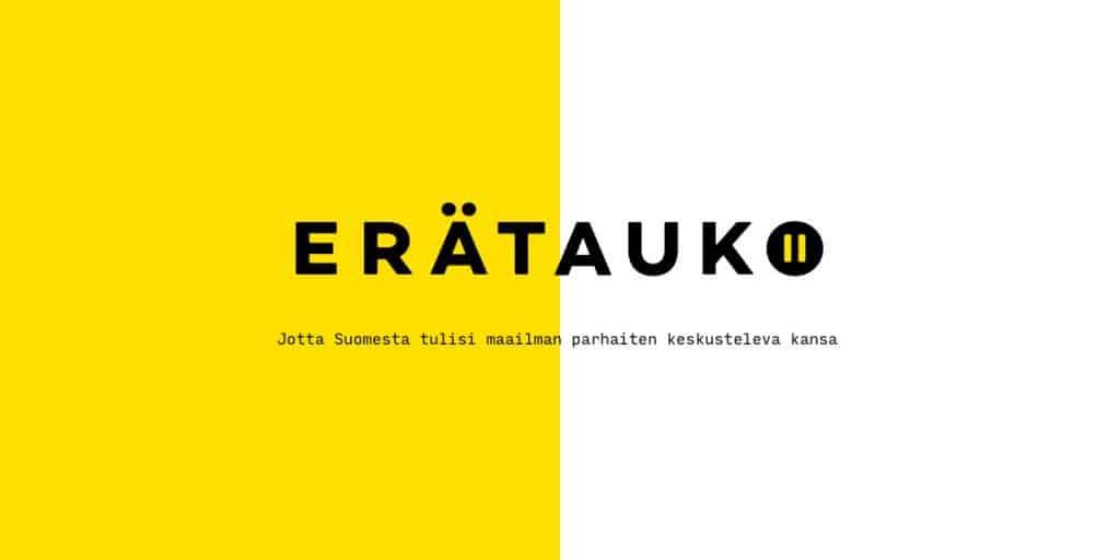 """""""Erätauko"""" -logo ja teksti """"Jotta Suomesta tulisi maailman parhaiten keskusteleva kansa"""""""